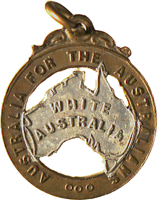 """This badge from 1910 was produced by the Australian Natives' Association, comprising Australian-born whites. Prime Minister Edmund Barton was a member. It shows the use of the slogan ""White Australia"" at that time."
